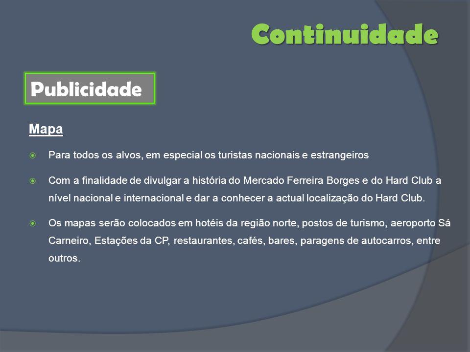 Para todos os alvos, em especial os turistas nacionais e estrangeiros Com a finalidade de divulgar a história do Mercado Ferreira Borges e do Hard Clu