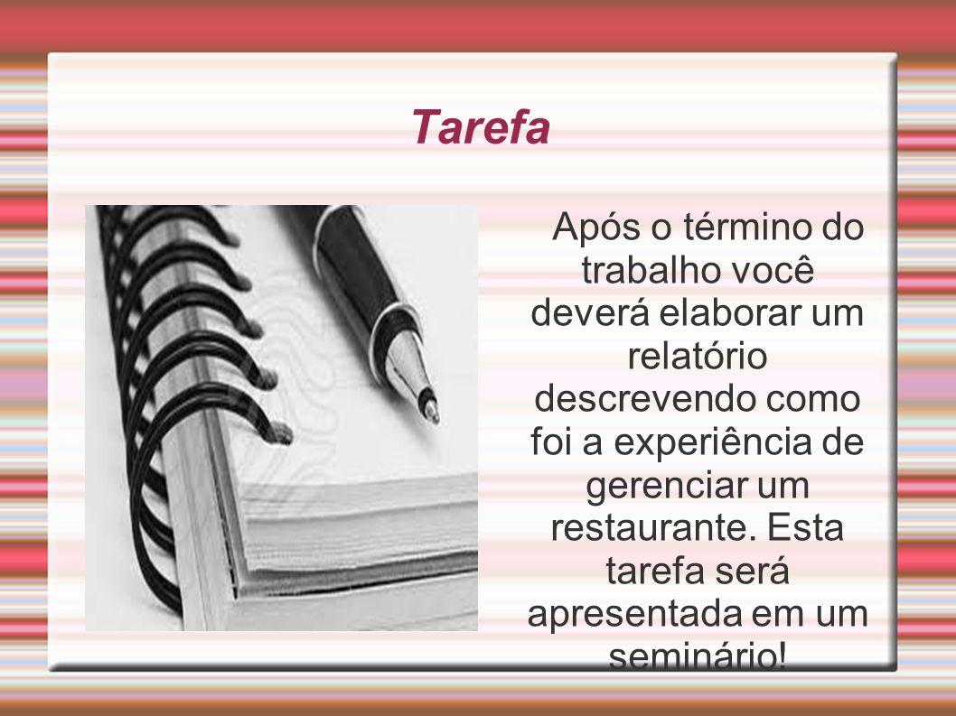 Tarefa Após o término do trabalho você deverá elaborar um relatório descrevendo como foi a experiência de gerenciar um restaurante. Esta tarefa será a
