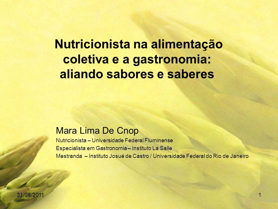 Nutricionista na alimentação coletiva e a gastronomia: aliando sabores e saberes Mara Lima De Cnop Nutricionista – Universidade Federal Fluminense Esp