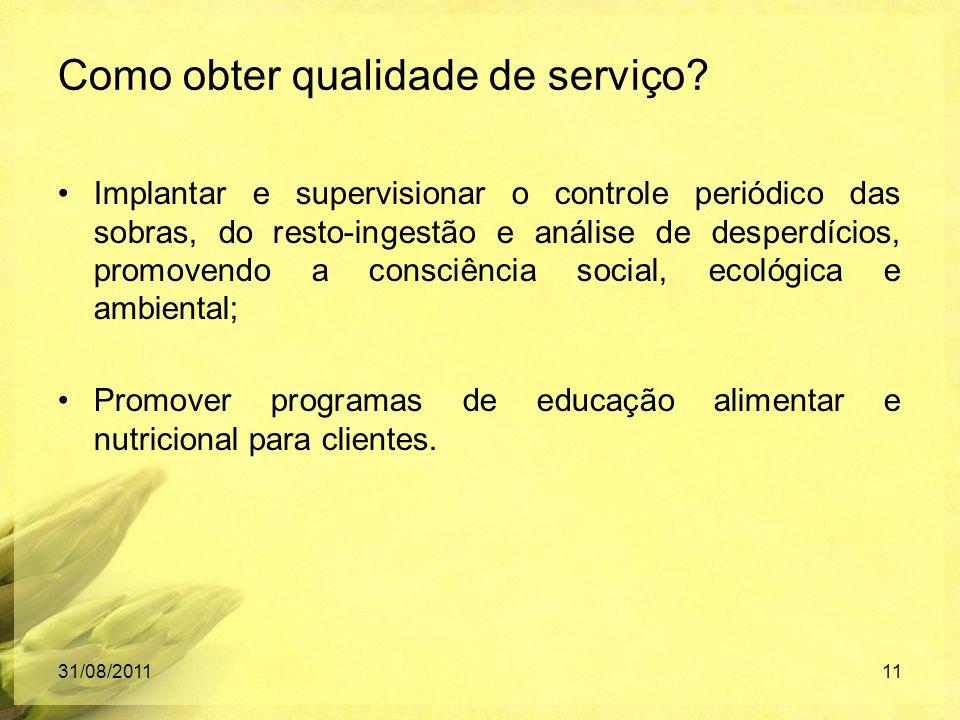 Como obter qualidade de serviço? Implantar e supervisionar o controle periódico das sobras, do resto-ingestão e análise de desperdícios, promovendo a