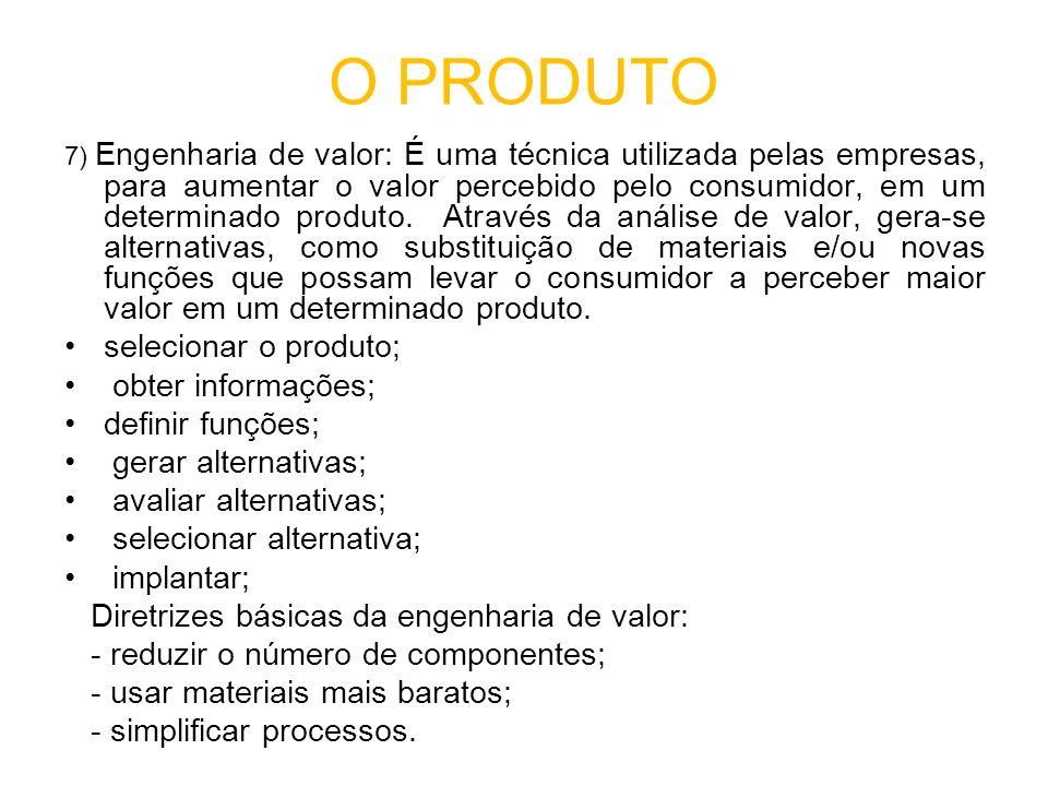 O PRODUTO 7) Engenharia de valor: É uma técnica utilizada pelas empresas, para aumentar o valor percebido pelo consumidor, em um determinado produto.