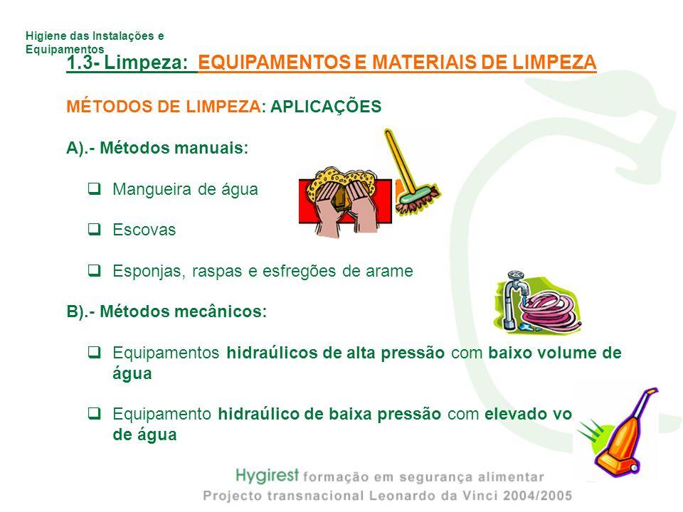 Higiene das Instalações e Equipamentos 1.3- Limpeza: EQUIPAMENTOS E MATERIAIS DE LIMPEZA MÉTODOS DE LIMPEZA: APLICAÇÕES A).- Métodos manuais: Mangueir