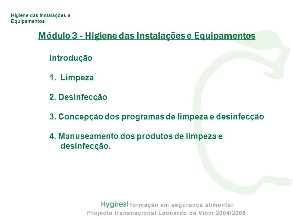 Módulo 3 - Higiene das Instalações e Equipamentos Introdução 1.Limpeza 2. Desinfecção 3. Concepção dos programas de limpeza e desinfecção 4. Manuseame