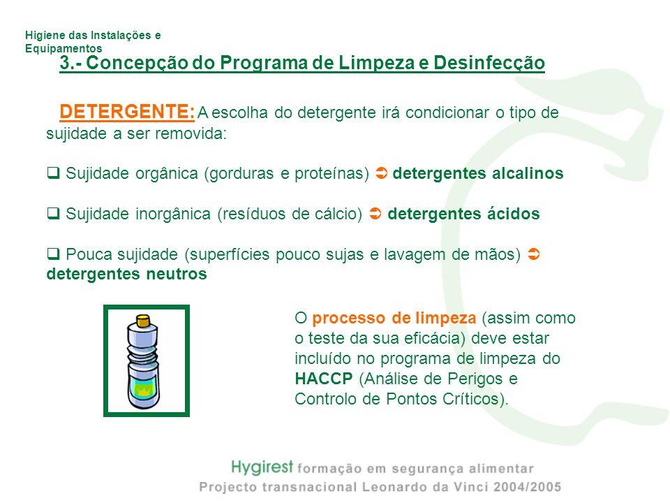 Higiene das Instalações e Equipamentos 3.- Concepção do Programa de Limpeza e Desinfecção DETERGENTE: A escolha do detergente irá condicionar o tipo d