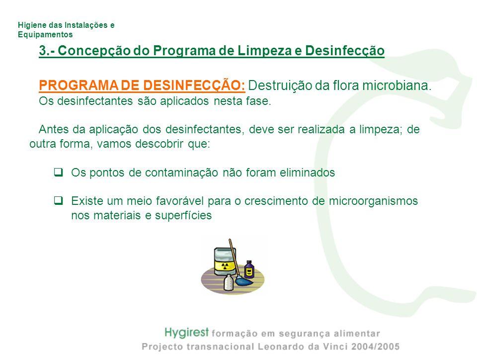 Higiene das Instalações e Equipamentos 3.- Concepção do Programa de Limpeza e Desinfecção PROGRAMA DE DESINFECÇÃO: Destruição da flora microbiana. Os