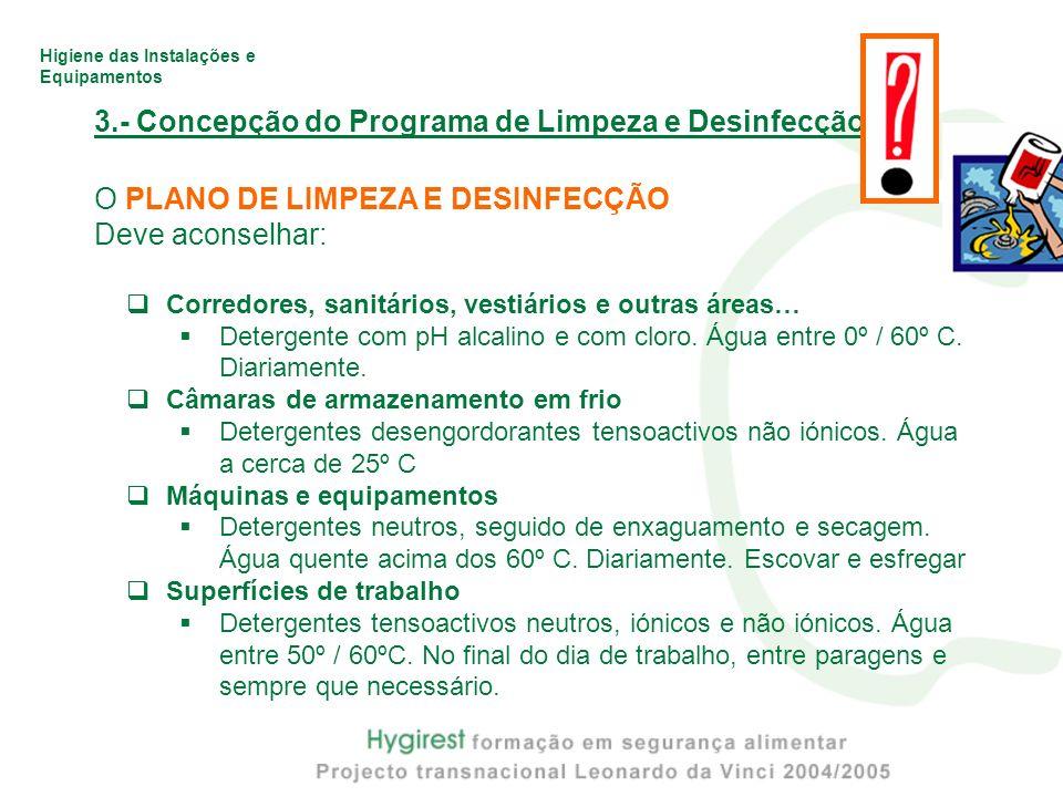 Higiene das Instalações e Equipamentos 3.- Concepção do Programa de Limpeza e Desinfecção O PLANO DE LIMPEZA E DESINFECÇÃO Deve aconselhar: Corredores