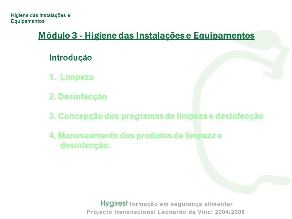 Higiene das Instalações e Equipamentos Módulo 3 - Higiene das Instalações e Equipamentos Introdução 1.Limpeza 2. Desinfecção 3. Concepção dos programa