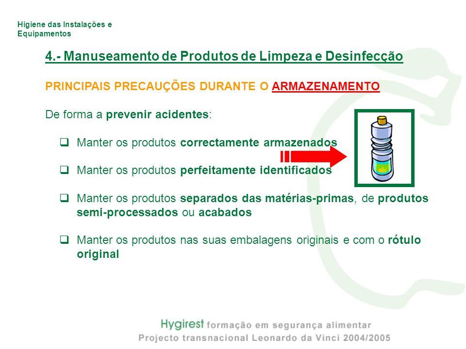 Higiene das Instalações e Equipamentos 4.- Manuseamento de Produtos de Limpeza e Desinfecção PRINCIPAIS PRECAUÇÕES DURANTE O ARMAZENAMENTO De forma a