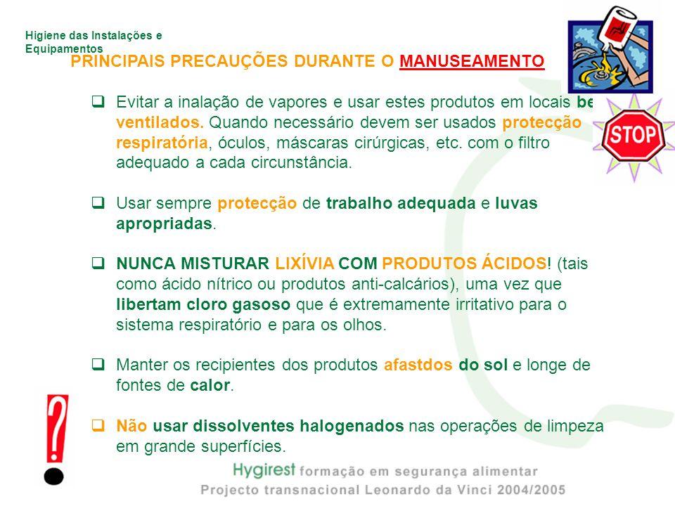 Higiene das Instalações e Equipamentos PRINCIPAIS PRECAUÇÕES DURANTE O MANUSEAMENTO Evitar a inalação de vapores e usar estes produtos em locais bem v