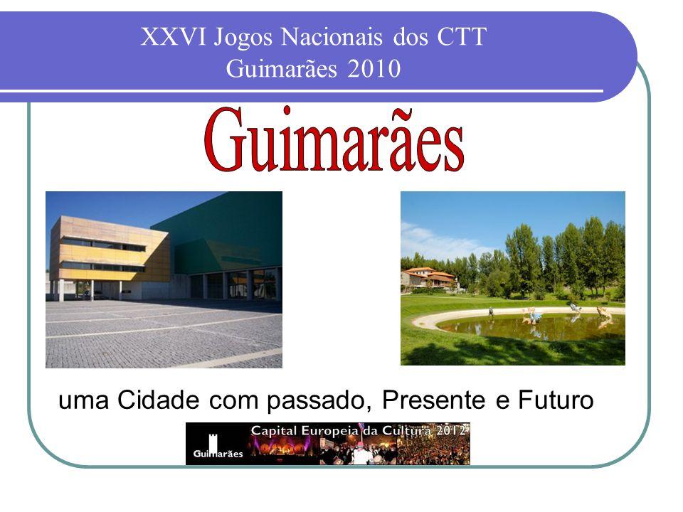 XXVI Jogos Nacionais dos CTT Guimarães 2010 uma Cidade com passado, Presente e Futuro