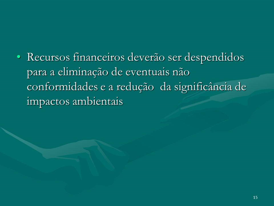 15 Recursos financeiros deverão ser despendidos para a eliminação de eventuais não conformidades e a redução da significância de impactos ambientaisRe
