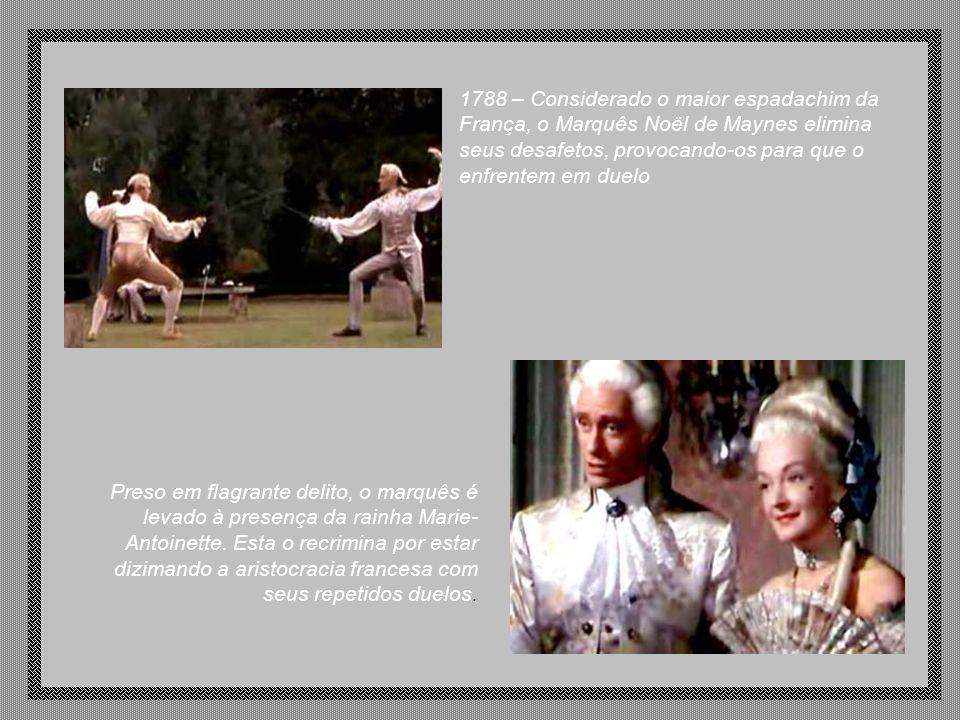 1788 – Considerado o maior espadachim da França, o Marquês Noël de Maynes elimina seus desafetos, provocando-os para que o enfrentem em duelo Preso em flagrante delito, o marquês é levado à presença da rainha Marie- Antoinette.