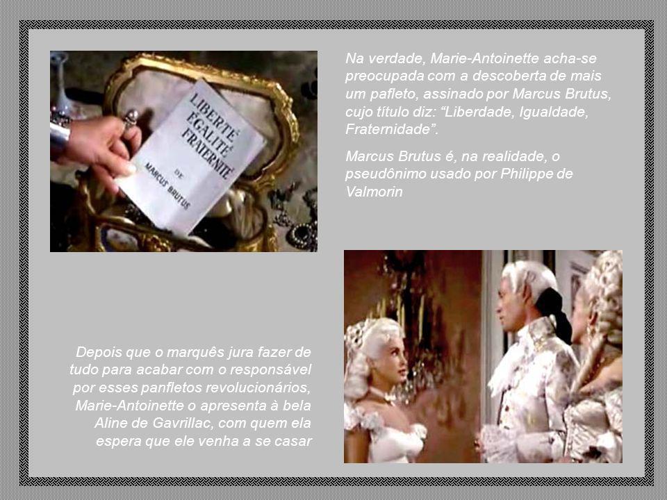 Depois que o marquês jura fazer de tudo para acabar com o responsável por esses panfletos revolucionários, Marie-Antoinette o apresenta à bela Aline de Gavrillac, com quem ela espera que ele venha a se casar Na verdade, Marie-Antoinette acha-se preocupada com a descoberta de mais um pafleto, assinado por Marcus Brutus, cujo título diz: Liberdade, Igualdade, Fraternidade.