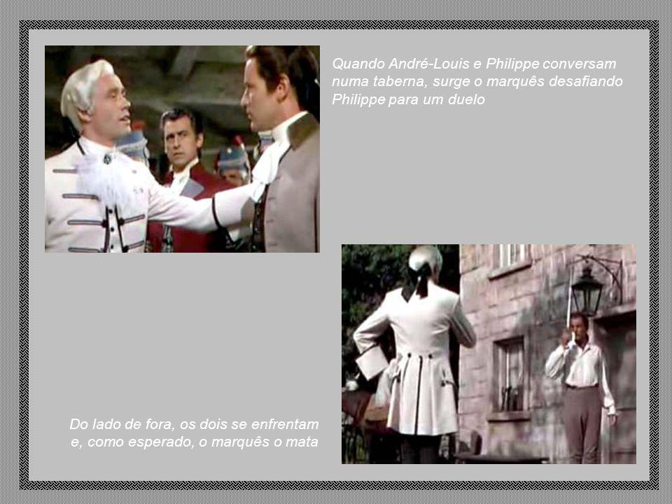 Do lado de fora, os dois se enfrentam e, como esperado, o marquês o mata Quando André-Louis e Philippe conversam numa taberna, surge o marquês desafiando Philippe para um duelo