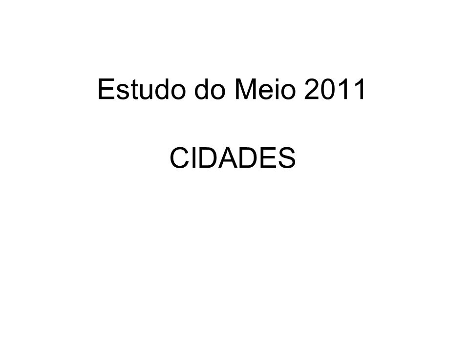 Estudo do Meio 2011 CIDADES