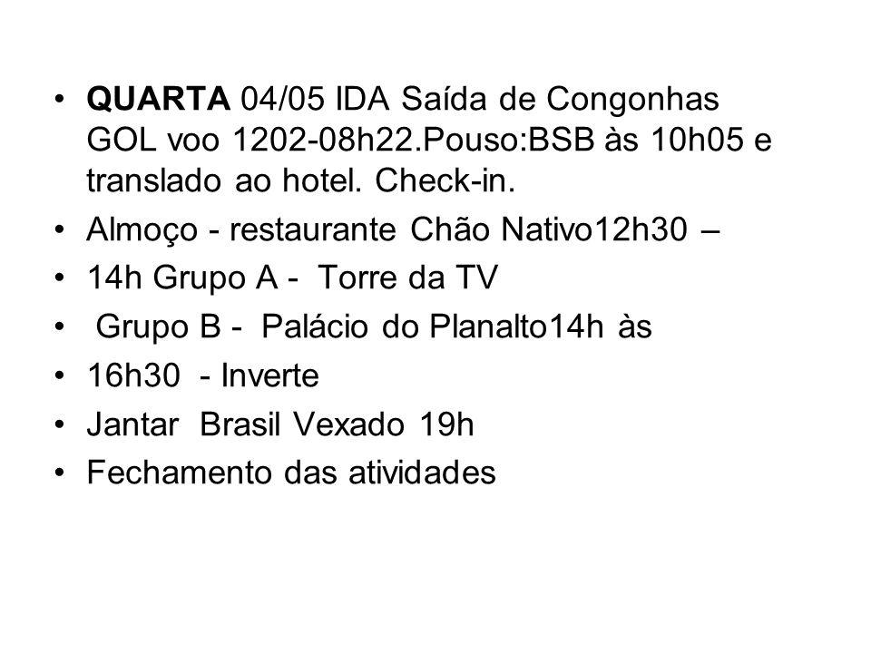 QUARTA 04/05 IDA Saída de Congonhas GOL voo 1202-08h22.Pouso:BSB às 10h05 e translado ao hotel. Check-in. Almoço - restaurante Chão Nativo12h30 – 14h