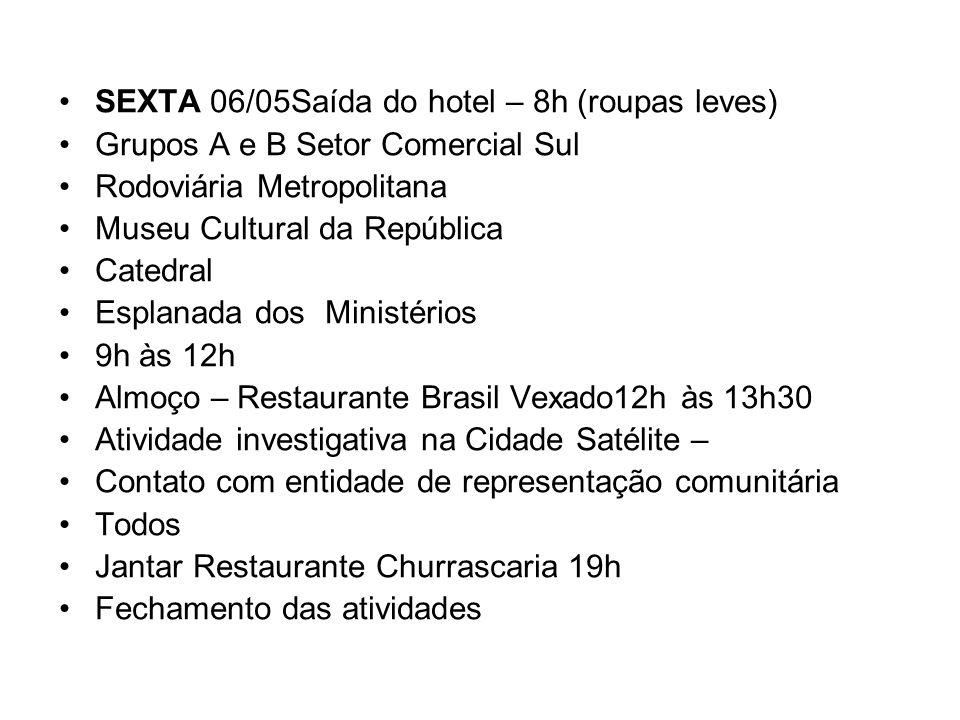 SÁBADO 07/05 Saída do hotel 8h30 (já com roupas para voltar a SP) Grupo A Praça 3 Poderes Grupo B Barca Brasília Inverte 9h-12h Almoço Feijoada Azeite de Oliva 12h às 13h30 Chegada ao aeroporto às 14h.