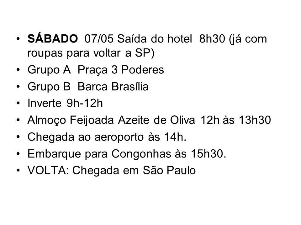 SÁBADO 07/05 Saída do hotel 8h30 (já com roupas para voltar a SP) Grupo A Praça 3 Poderes Grupo B Barca Brasília Inverte 9h-12h Almoço Feijoada Azeite