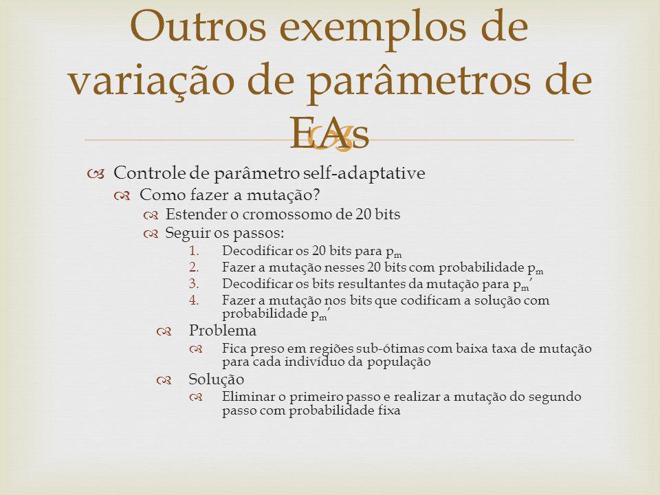 Controle de parâmetro self-adaptative Como fazer a mutação? Estender o cromossomo de 20 bits Seguir os passos: 1.Decodificar os 20 bits para p m 2.Faz