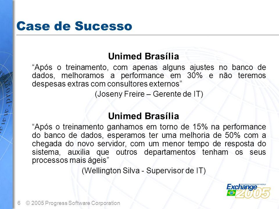 6© 2005 Progress Software Corporation Case de Sucesso Unimed Brasília Após o treinamento, com apenas alguns ajustes no banco de dados, melhoramos a pe