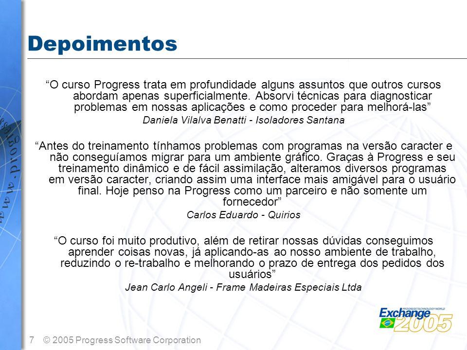 7© 2005 Progress Software Corporation Depoimentos O curso Progress trata em profundidade alguns assuntos que outros cursos abordam apenas superficialm