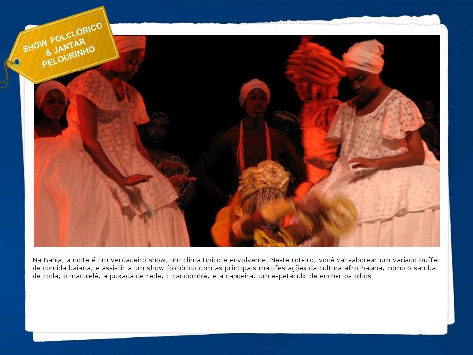 Na Bahia, a noite é um verdadeiro show, um clima típico e envolvente. Neste roteiro, você vai saborear um variado buffet de comida baiana, e assistir
