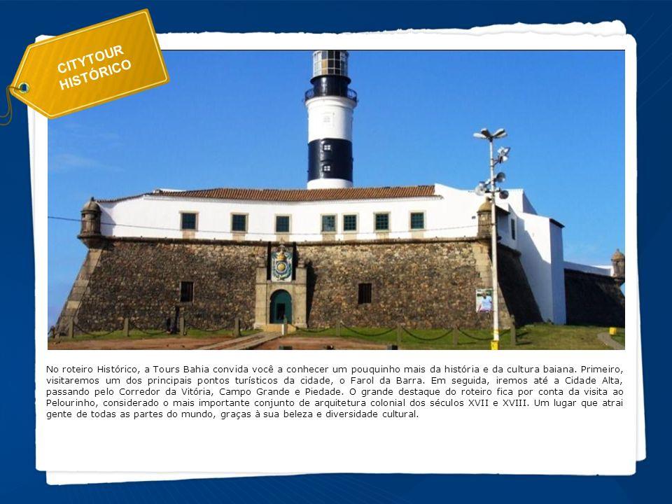 CITYTOUR HISTÓRICO No roteiro Histórico, a Tours Bahia convida você a conhecer um pouquinho mais da história e da cultura baiana. Primeiro, visitaremo