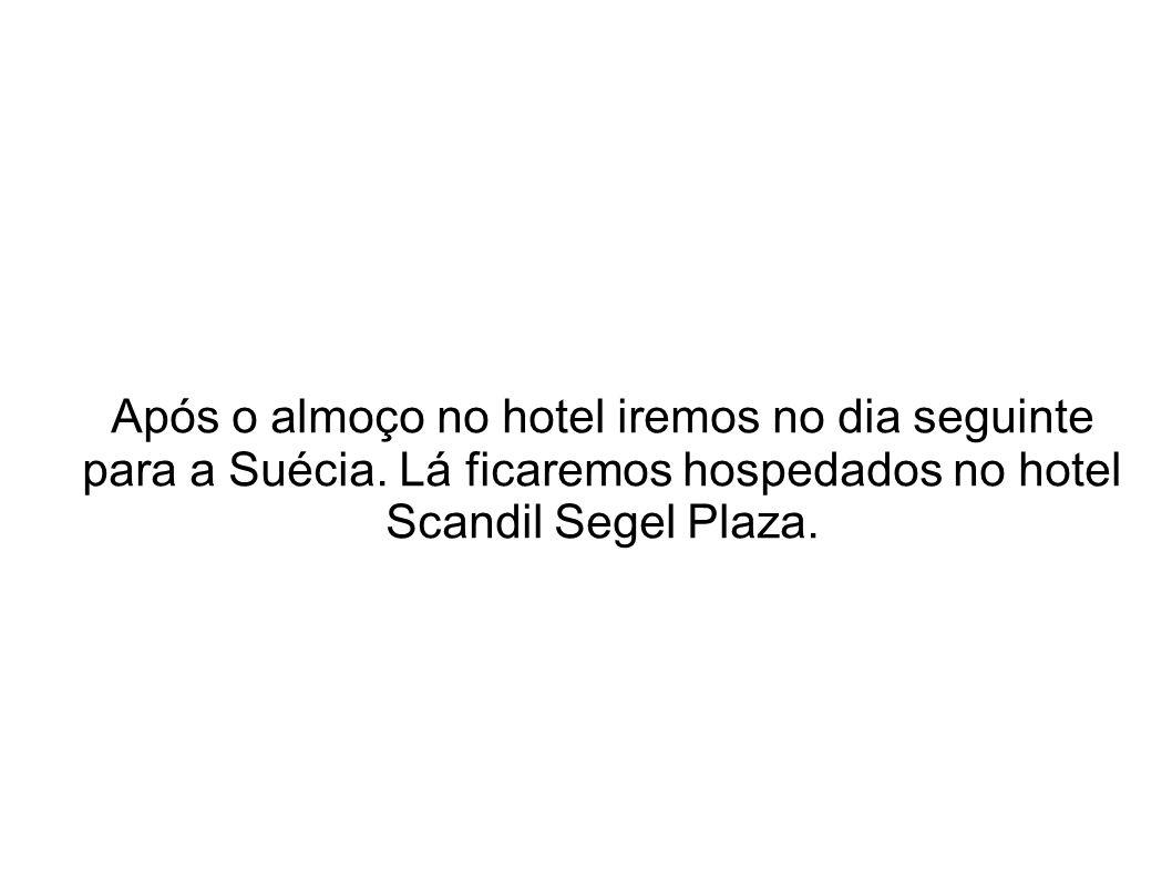 Após o almoço no hotel iremos no dia seguinte para a Suécia. Lá ficaremos hospedados no hotel Scandil Segel Plaza.
