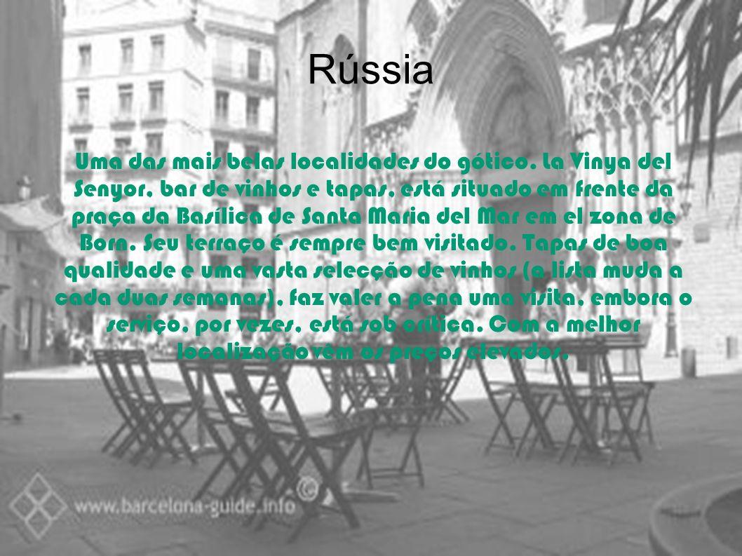 Rússia Uma das mais belas localidades do gótico. La Vinya del Senyor, bar de vinhos e tapas, está situado em frente da praça da Basílica de Santa Mari