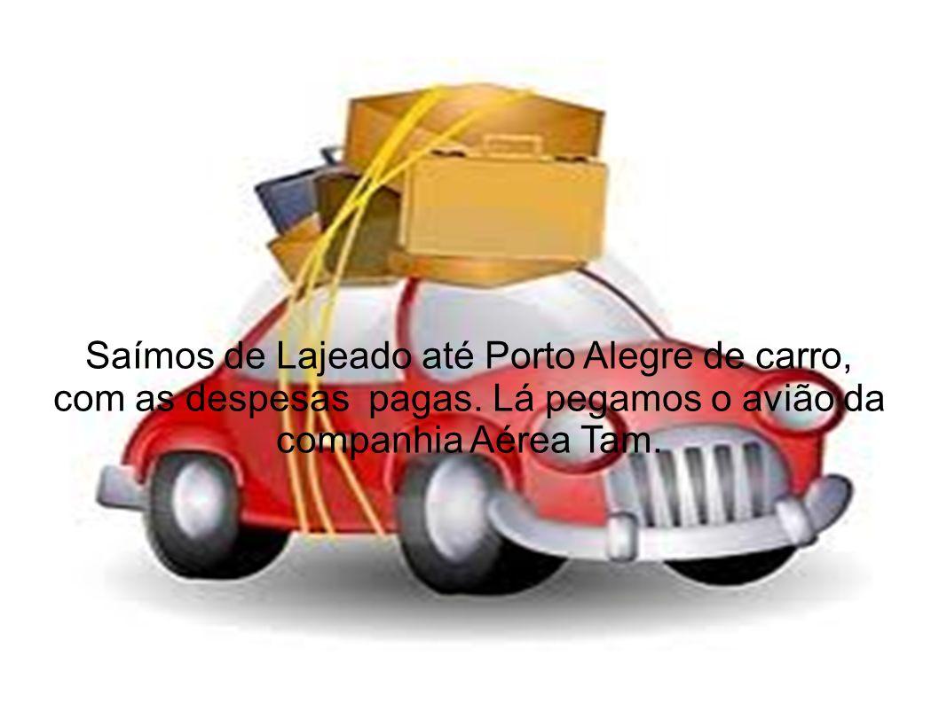 Saímos de Lajeado até Porto Alegre de carro, com as despesas pagas. Lá pegamos o avião da companhia Aérea Tam.