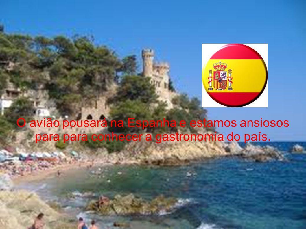 O avião pousará na Espanha e estamos ansiosos para para conhecer a gastronomia do país.