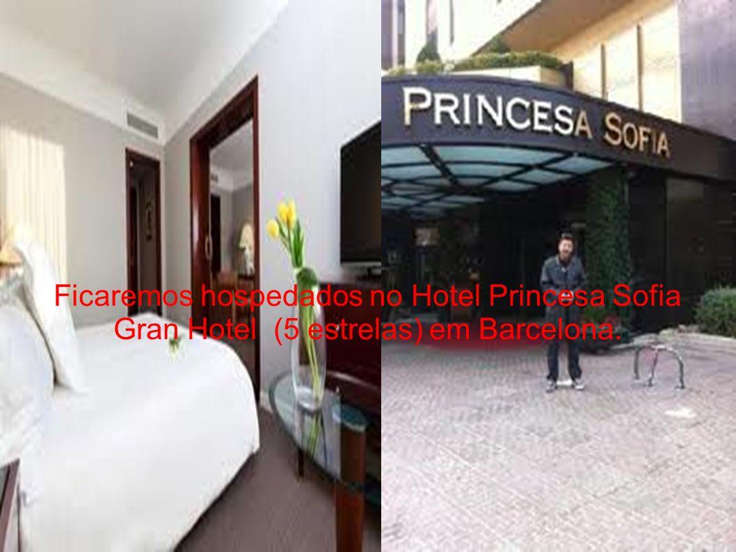 Ficaremos hospedados no Hotel Princesa Sofia Gran Hotel (5 estrelas) em Barcelona.