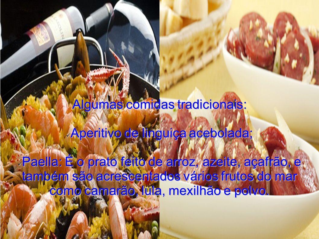 Algumas comidas tradicionais: Aperitivo de linguiça acebolada; Aperitivo de linguiça acebolada; Paella: É o prato feito de arroz, azeite, açafrão, e t