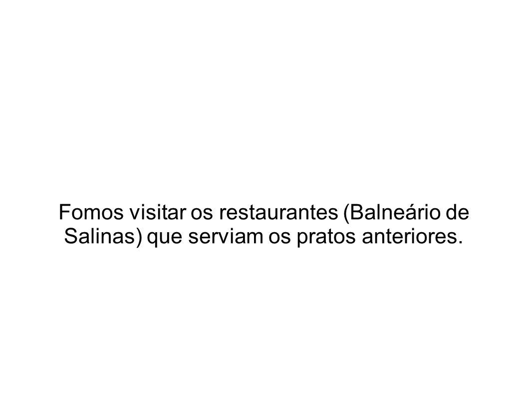 Fomos visitar os restaurantes (Balneário de Salinas) que serviam os pratos anteriores.