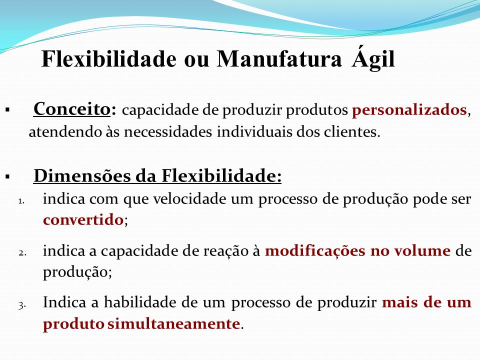 Conceito: capacidade de produzir produtos personalizados, atendendo às necessidades individuais dos clientes. Dimensões da Flexibilidade: 1. indica co