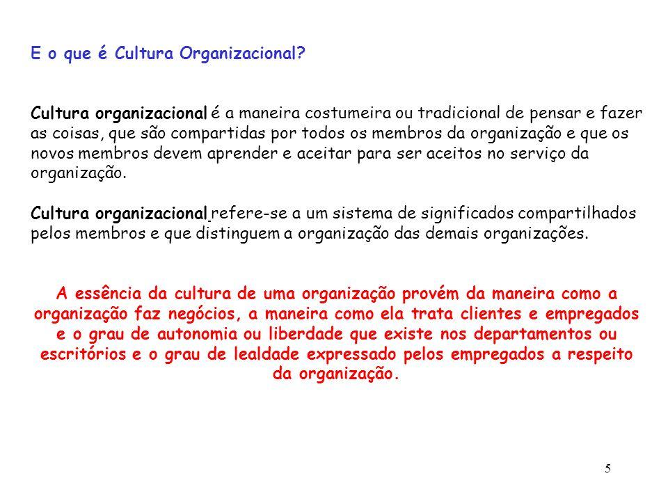 5 E o que é Cultura Organizacional? Cultura organizacional é a maneira costumeira ou tradicional de pensar e fazer as coisas, que são compartidas por