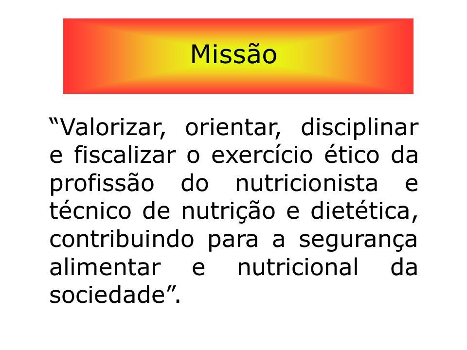 Missão Valorizar, orientar, disciplinar e fiscalizar o exercício ético da profissão do nutricionista e técnico de nutrição e dietética, contribuindo p