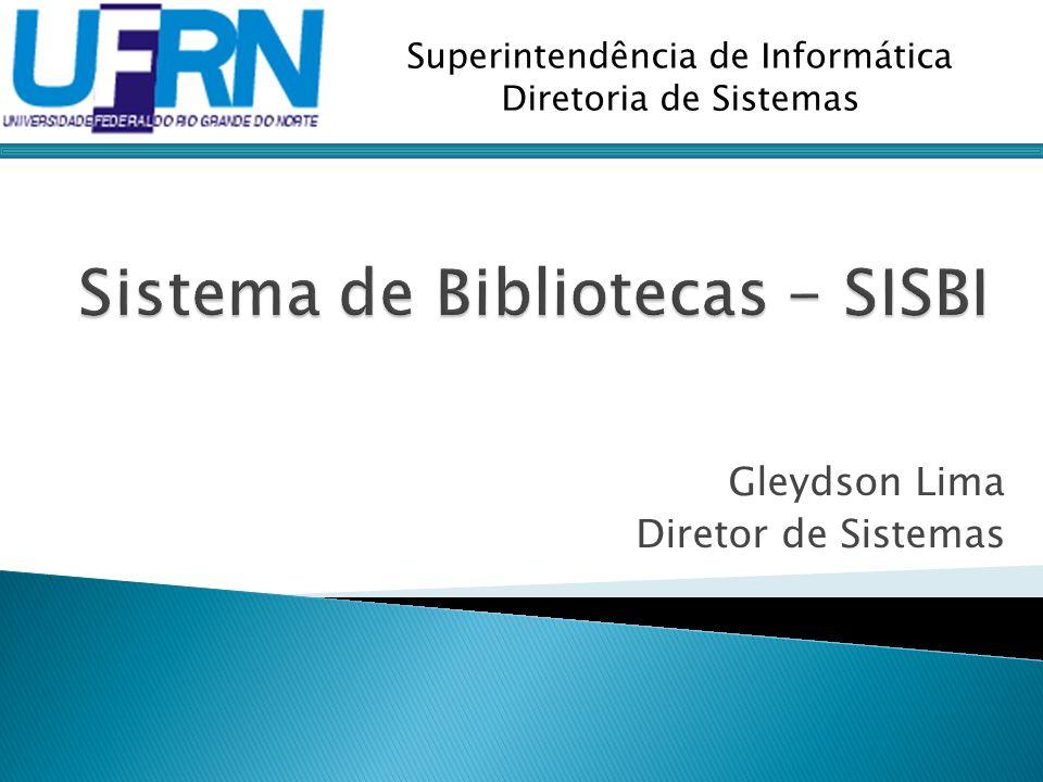 Gleydson Lima Diretor de Sistemas Superintendência de Informática Diretoria de Sistemas