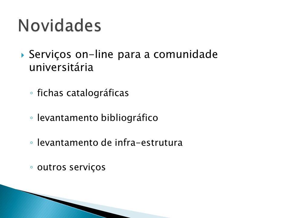 Serviços on-line para a comunidade universitária fichas catalográficas levantamento bibliográfico levantamento de infra-estrutura outros serviços