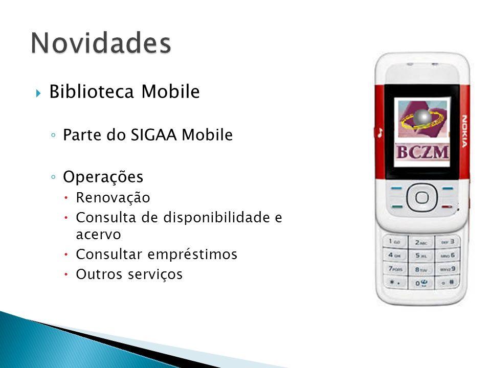 Biblioteca Mobile Parte do SIGAA Mobile Operações Renovação Consulta de disponibilidade e acervo Consultar empréstimos Outros serviços