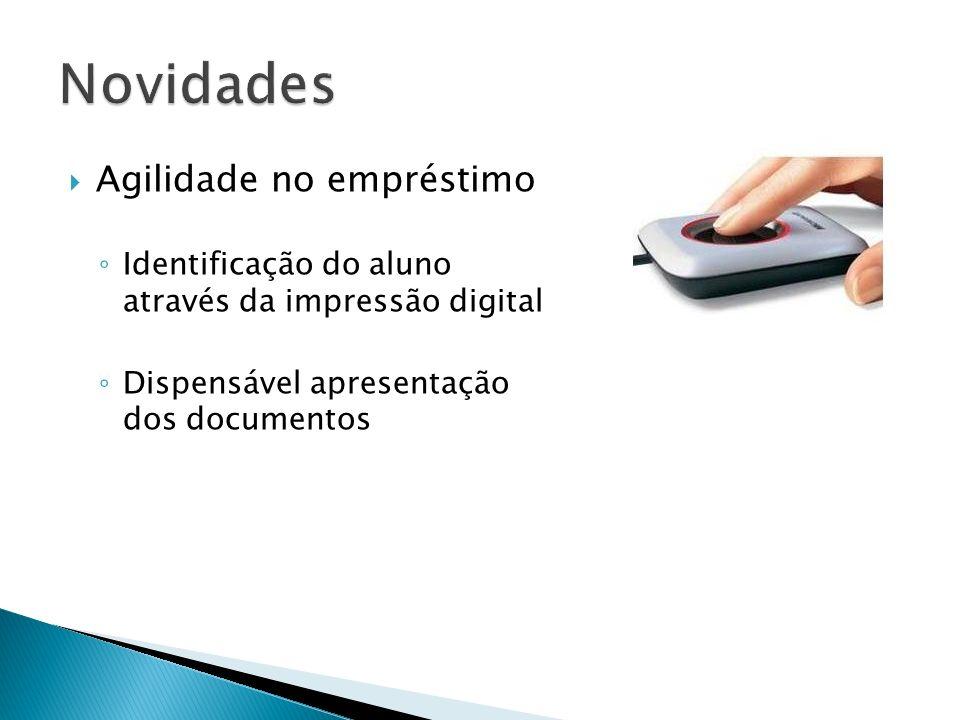Agilidade no empréstimo Identificação do aluno através da impressão digital Dispensável apresentação dos documentos