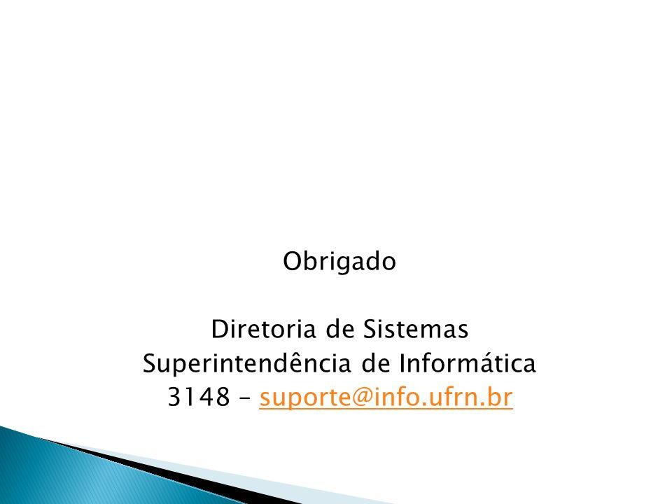 Obrigado Diretoria de Sistemas Superintendência de Informática 3148 – suporte@info.ufrn.brsuporte@info.ufrn.br