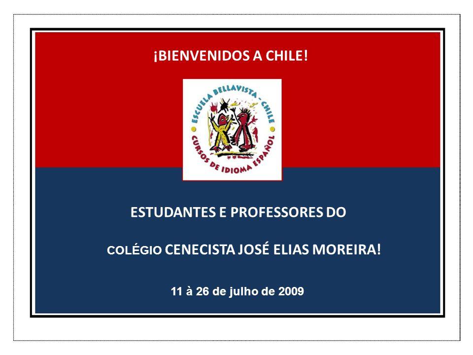 ¡BIENVENIDOS A CHILE! ESTUDANTES E PROFESSORES DO COLÉGIO CENECISTA JOSÉ ELIAS MOREIRA! 11 à 26 de julho de 2009