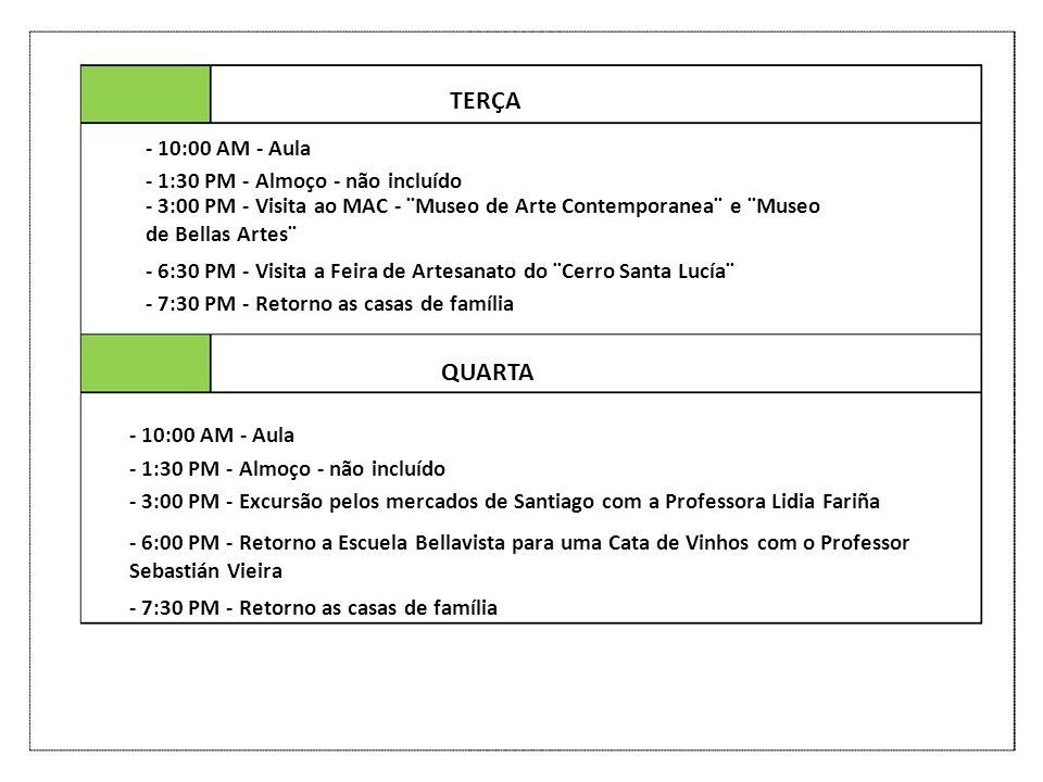 TERÇA QUARTA - 10:00 AM - Aula - 1:30 PM - Almoço - não incluído - 3:00 PM - Visita ao MAC - ¨Museo de Arte Contemporanea¨ e ¨Museo de Bellas Artes¨ -