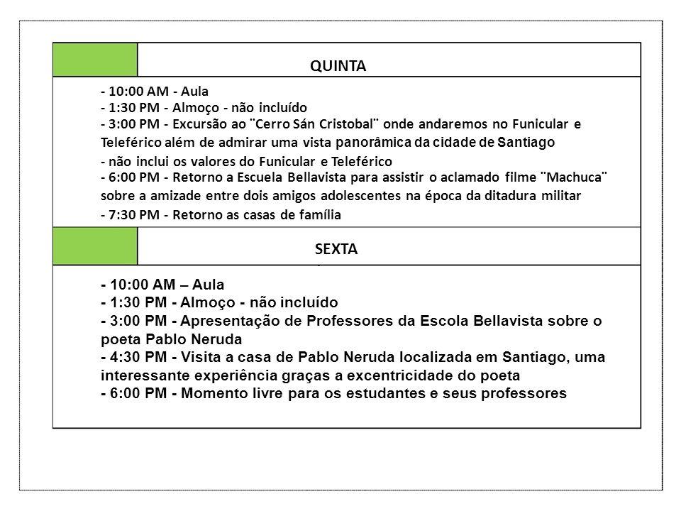 QUINTA - SEXTA - 10:00 AM - Aula - 1:30 PM - Almoço - não incluído - 3:00 PM - Excursão ao ¨Cerro Sán Cristobal¨ onde andaremos no Funicular e Telefér
