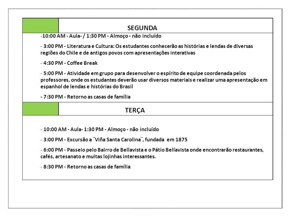 SEGUNDA TERÇA -10:00 AM - Aula- / 1:30 PM - Almoço - não incluído - 3:00 PM - Literatura e Cultura: Os estudantes conhecerão as histórias e lendas de