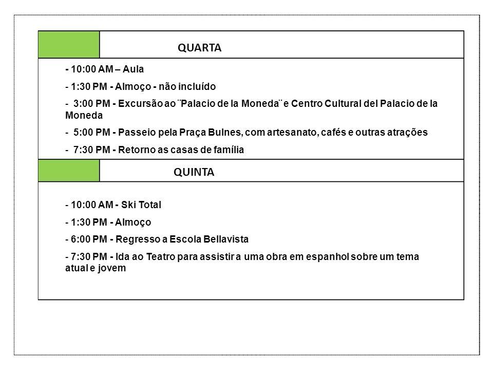 QUARTA QUINTA - 10:00 AM – Aula - 1:30 PM - Almoço - não incluído - 3:00 PM - Excursão ao ¨Palacio de la Moneda¨ e Centro Cultural del Palacio de la M