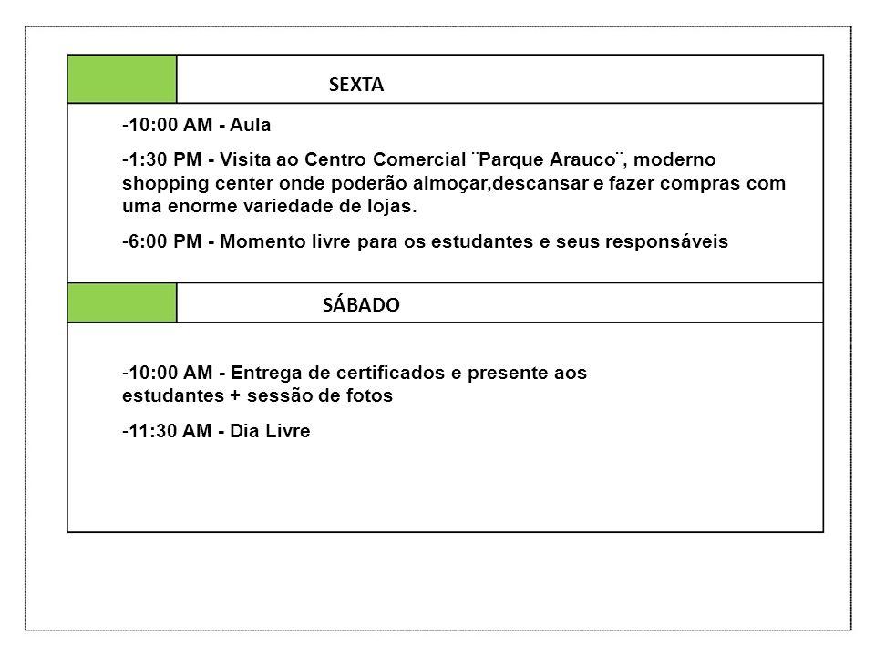 SEXTA SÁBADO -10:00 AM - Aula -1:30 PM - Visita ao Centro Comercial ¨Parque Arauco¨, moderno shopping center onde poderão almoçar,descansar e fazer co