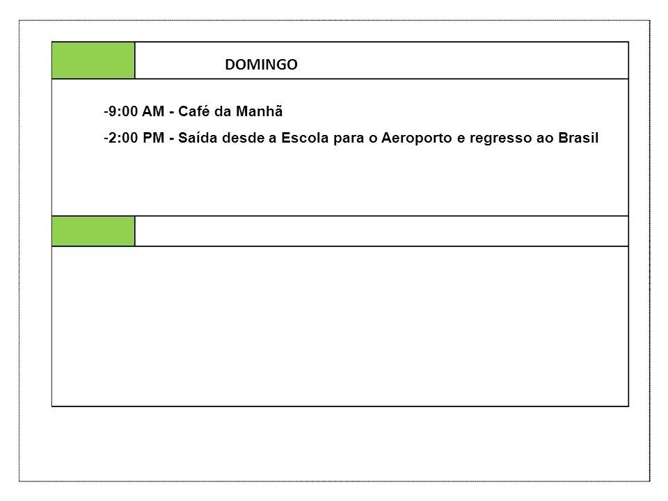 DOMINGO -9:00 AM - Café da Manhã -2:00 PM - Saída desde a Escola para o Aeroporto e regresso ao Brasil