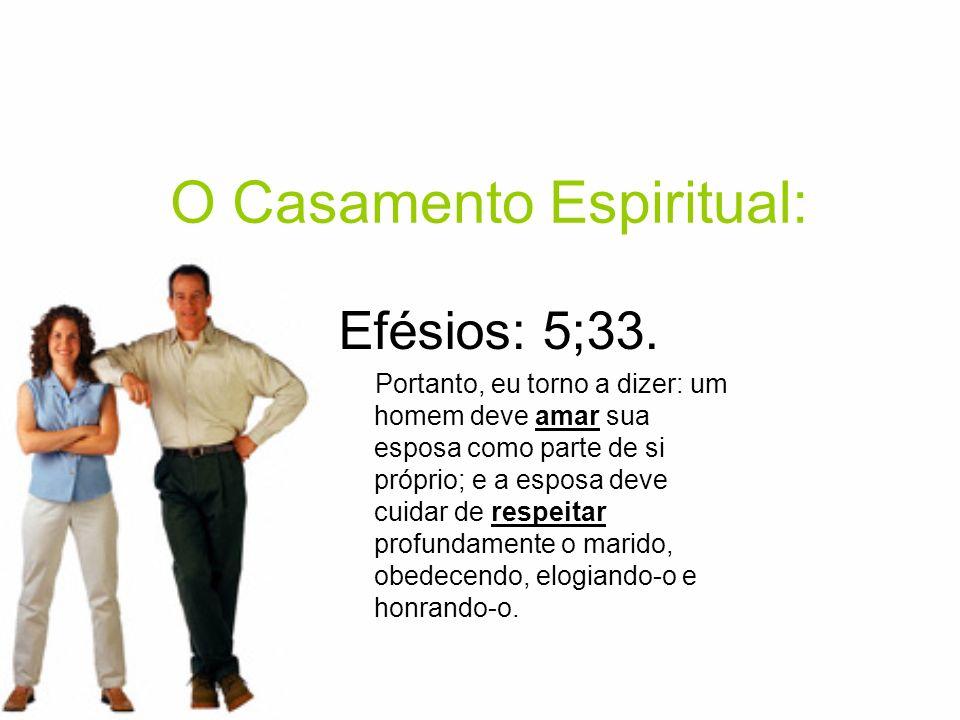 O Casamento Espiritual: Efésios: 5;33. Portanto, eu torno a dizer: um homem deve amar sua esposa como parte de si próprio; e a esposa deve cuidar de r